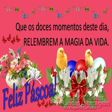 Que os doces momentos deste dia,  RELEMBREM A MAGIA DA VIDA.  Feliz Páscoa!