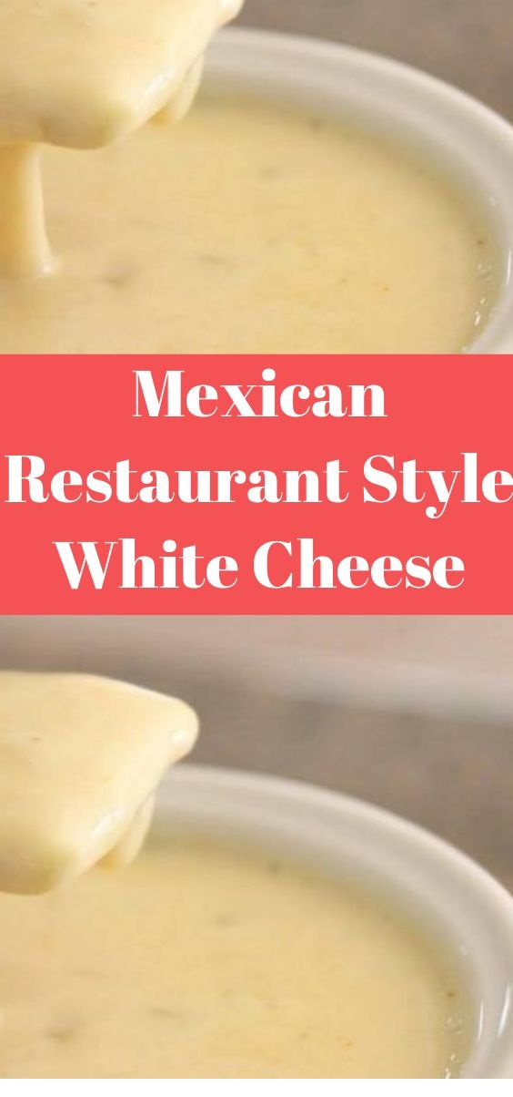 Mexican Restaurant Style White Cheese (Queso) Dip