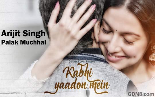 Kabhi Yaadon Mein – Arijit Singh, Palak Muchhal