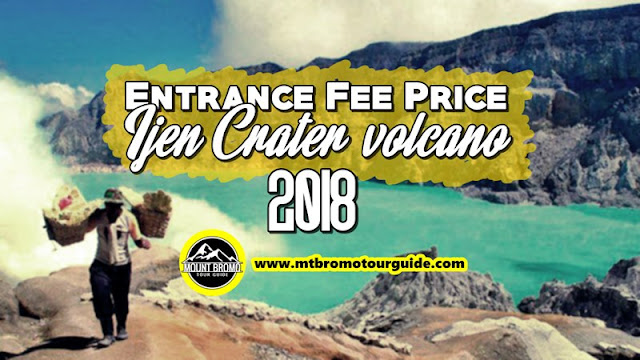 Entrance Fee Price Ijen Crater volcano 2018