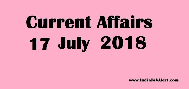 Exam Power : 17 July 2018 Today Current Affairs