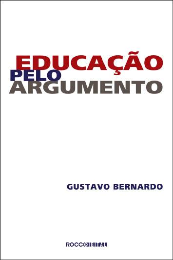 Educação pelo Argumento - Gustavo Bernardo