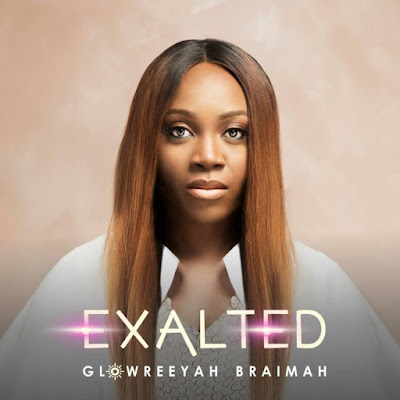 Glowreeyah Braimah - Exalted Lyrics