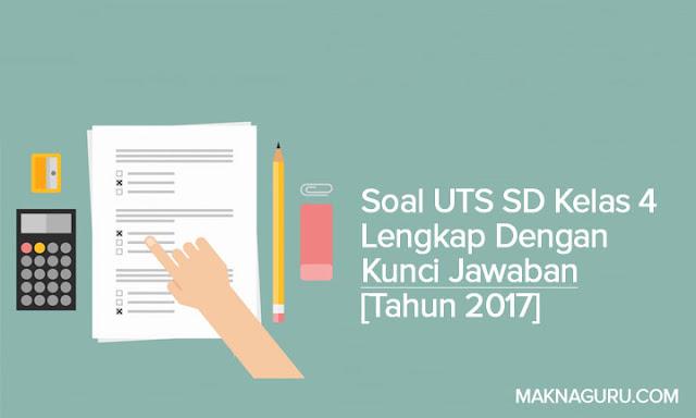 Soal UTS SD Kelas 4 Lengkap Dengan Kunci Jawaban [Tahun 2017]