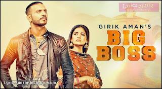 BIG BOSS LYRICS : Girik Aman | Parmish Verma