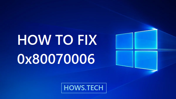 How to Fix Error 0x80070006 Quickly on Windows System