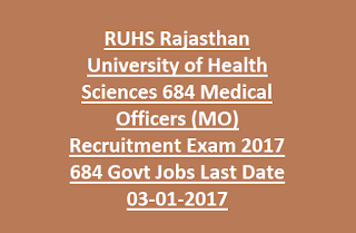 RUHS Rajasthan University of Health Sciences 684 Medical Officers (MO) Recruitment Exam 2017 684 Govt Jobs Last Date 03-01-2017
