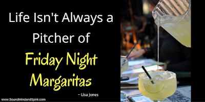 Quote - Life Isn't Always a Pitcher of Friday Night Margaritas from Lisa Jones