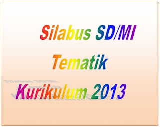 Contoh Silabus Kurikulum 2013 Untuk SD dan MI Tematik Terpadu Versi 2016
