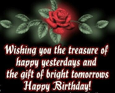 Happy Birthday Wishes And Quotes For the Love Ones: wishing you the treasure of happy yesterdays
