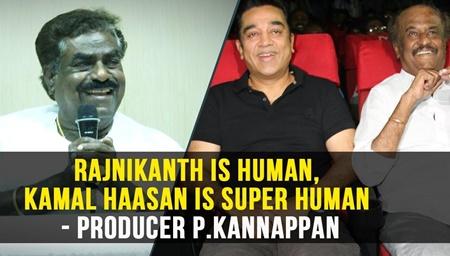 Rajnikanth is Human, Kamal Haasan is Super Human – Producer P.Kannappan