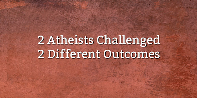 2 True Stories of Atheists Who Were Challenged  to Believe