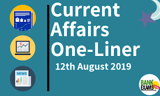 Current Affairs One-Liner: 12th August 2019