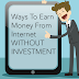 5 Ways to Earn Money from Internet without Investment