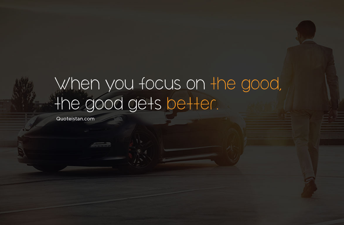 When you focus on the good, the good gets better. #quoteoftheday