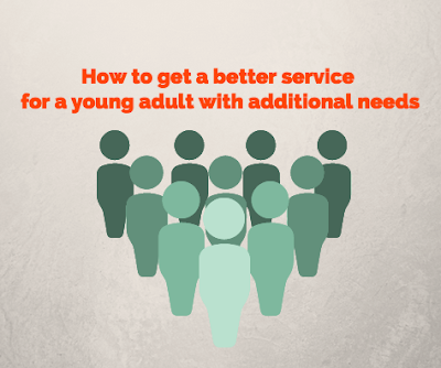 How to get a better service for a young adult with additional needs