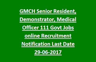 GMCH Senior Resident, Demonstrator, Medical Officer 111 Govt Jobs online Recruitment Notification Last Date 29-06-2017