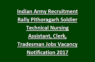 Indian Army Recruitment Rally Pithoragarh Soldier Technical Nursing Assistant, Clerk, Tradesman Jobs Vacancy Notification 2017