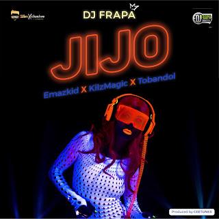 NEW MUSIC: Dj Frapa - Jijo ft Emazkid x Tobandol x Killzmagic.
