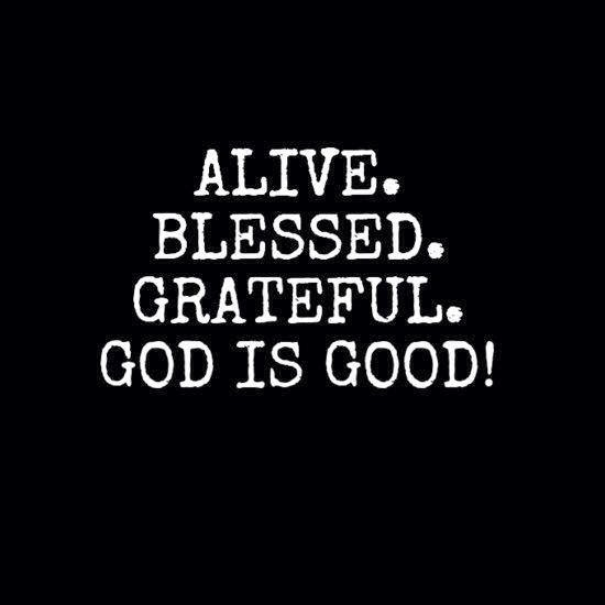 Alive Blessed Grateful God Is Good Quotes