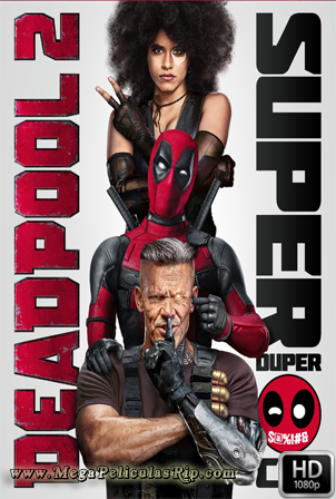Deadpool 2 Super Duper Cut [1080p] [Latino-Ingles] [MEGA]