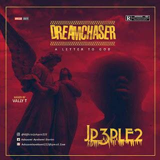 [Music] JP3PLE2 – DREAM CHASER (LETTER TO GOD) (PROD BY MEMA)