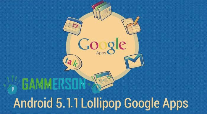 Download Google apps (Gapps) For lollipop 5 1 x or 5 0 1