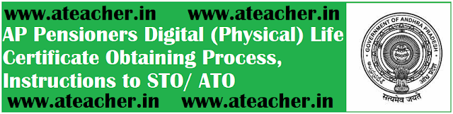 AP Pensioners Digital (Physical) Life Certificate Obtaining Process,Instructions to STO/ ATO