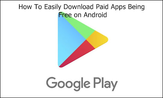 How To Easily Download Paid Apps Being Free on Android