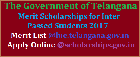 Merit Scholarships for Inter Passed Students 2017 Govt of Telangana Apply Online @scholarships.gov.in Scholarships for merit Inter Passed Students 2017 Merit Scholarships for who passed with merit in March 2017 apply Online list of merit Inter Passed student in Telangana 2017 @bie.telangana.gov.in Merit Scholarship list Inter Passed Student in Govt of Telangana 2017 Last date for apply merit scholarship in telangana 31-10-2017 merit-scholarships-for-inter-passed-student-2017-govt-of-telangana-apply-online
