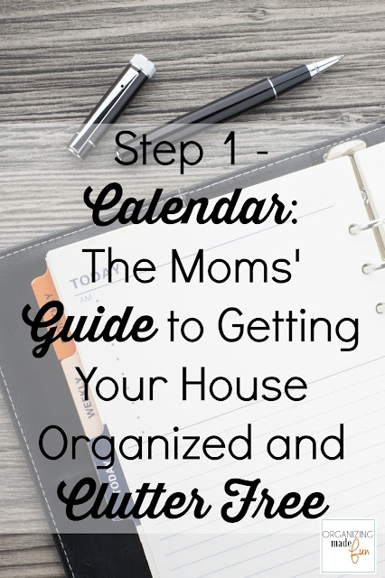 Step 1 - Calendar: The Moms' Guide to Getting Your House Organized and Clutter Free