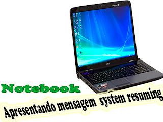 Notebook apresentando mensagem  system resuming