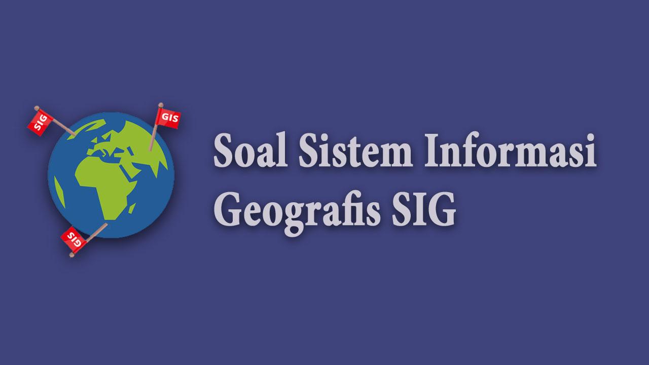 Soal Sistem Informasi Geografis SIG