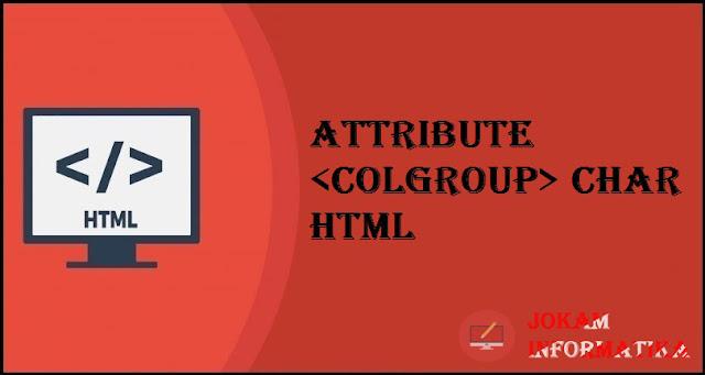 Tagging <colgroup> Char Attribute Pada Bahasa Pemrograman HTML - JOKAM INFORMATIKA