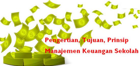 Pengertian, Tujuan, Prinsip Manajemen Keuangan Sekolah