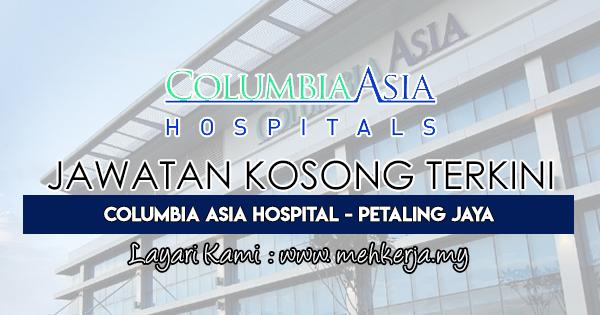 Jawatan Kosong Terkini 2018 di Columbia Asia Hospital - Petaling Jaya