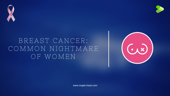 Breast Cancer- Common Nightmare of Women