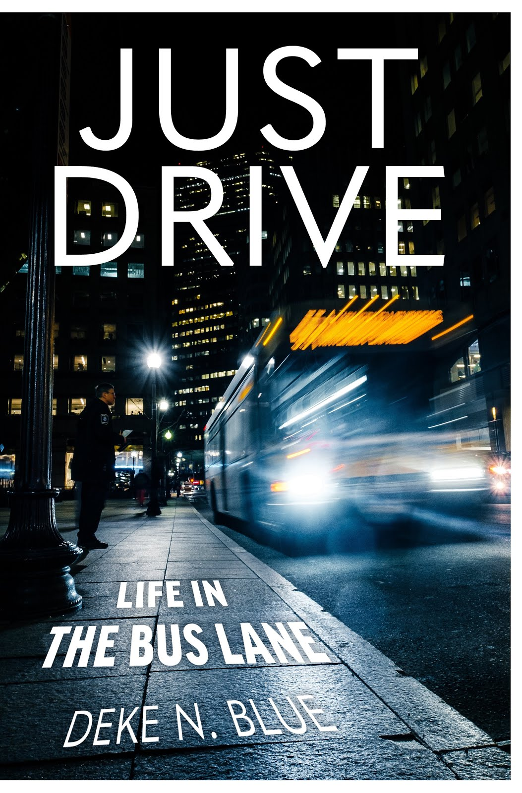 "Buy Your Copy of ""JUST DRIVE - Life in the Bus Lane"" by Deke N. Blue"
