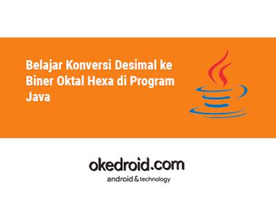 Contoh Program Konversi Desimal ke Biner Desimal ke Oktal Desimal ke Hexa di Java