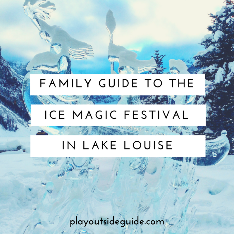 family guide to the ice magic festival in lake louise play outside