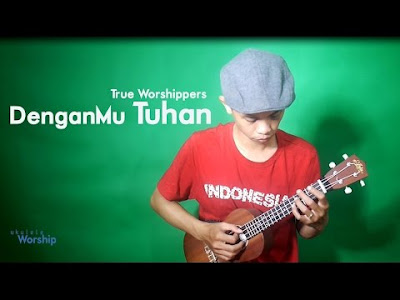 DenganMu Tuhan - True Worshippers