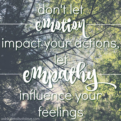 "Details of a Love - ""Don't let emotion impact your actions, let empathy influence your feelings."""