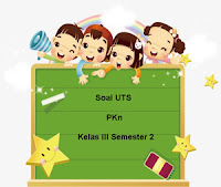 Soal UTS PKn Kelas 3 Semester 2 untuk Tahun Ajaran 2017/2018