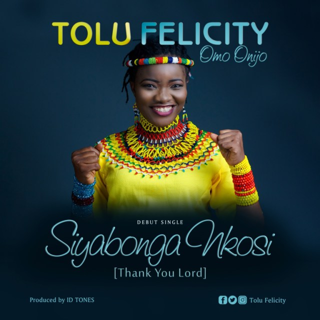 Siyabonga Nkosi (Thank You Lord)- Tolu Felicity
