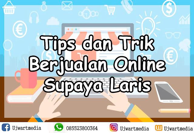 Tips dan Trik Berjualan Online Supaya Laris