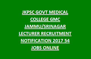 JKPSC GOVT MEDICAL COLLEGE GMC JAMMU, SRINAGAR LECTURER RECRUITMENT NOTIFICATION 2017 54 JOBS ONLINE