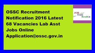OSSC Recruitment Notification 2016 Latest 68 Vacancies Lab Asst Jobs Online Application@ossc.gov.in