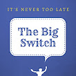 The Big Switch: It's never too late by John thomas