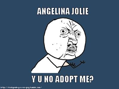 Angelina Jolie, por que você não me adota?