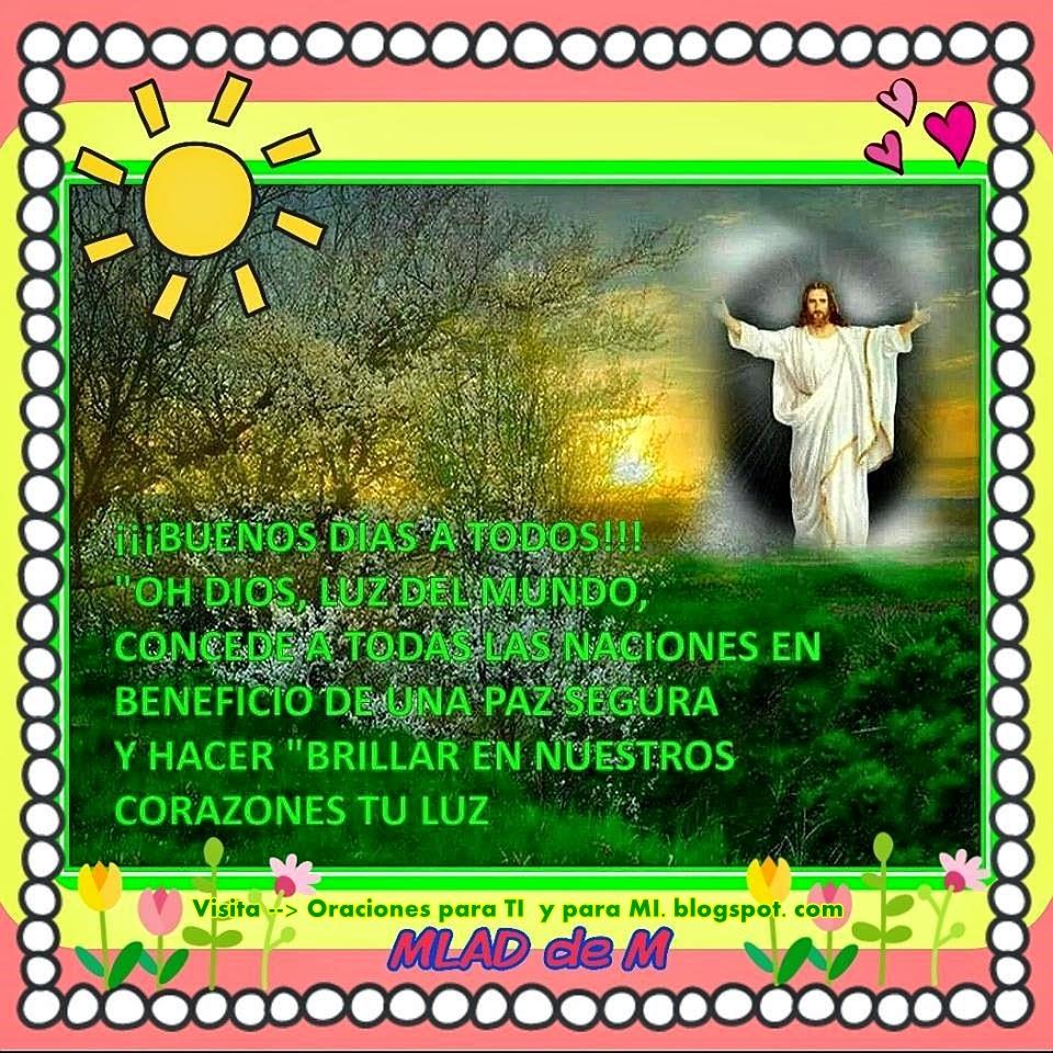 Oh Dios, Luz del Mundo, concede a todas las Naciones  el Beneficio de una Paz segura y hacer brillar en nuestros corazones tu luz.
